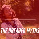 The Dreaded Myths: 3 More Myths About Dreads