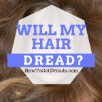 Will My Hair Dread?