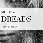 Getting Dreads: Tight is Right