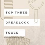 Top Three Tools for Dreads
