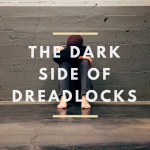 The Dark Side of Dreadlocks