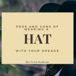 Pros and Cons of Wearing a Hat with Your Dreads