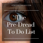 The Pre-Dread 'To Do' List