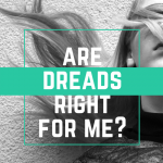 Are Dreads Right For Me?