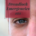 Dreadlock Emergencies 101