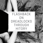 Flashback on Dreadlocks Through History