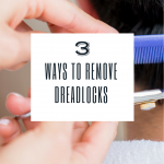 Three Ways to Remove Dreadlocks