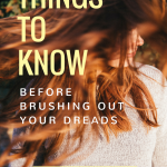 Things to Know Before Brushing Out Your Dreads