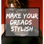 How To Make Dreads Stylish
