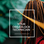 Top Key Questions to Ask Your Dreadlock Technician