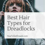 Best Hair Types for Dreadlocks