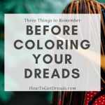 Three Things to Remember Before Coloring Your Dreads