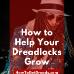 How to Help Your Dreadlocks Grow