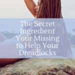 The Secret Ingredient Your Missing to Help Your Dreadlocks