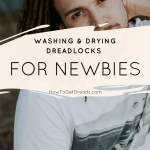 Washing and Drying Dreadlocks for Newbies