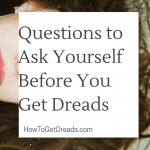 Questions to Ask Yourself Before You Get Dreads